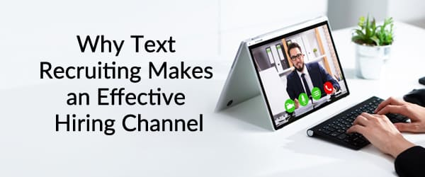 Why Text Recruiting Makes an Effective Hiring Channel