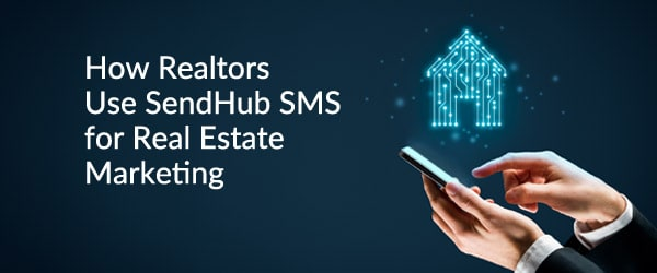 How Realtors Use SendHub SMS for Real Estate Marketing